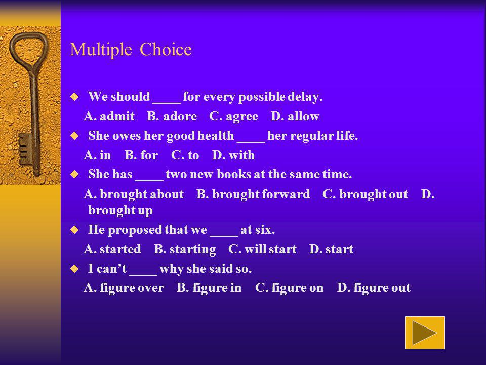 Multiple Choice We should ____ for every possible delay.