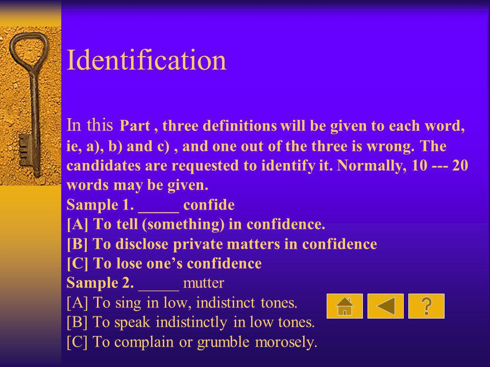 Identification In this Part, three definitions will be given to each word, ie, a), b) and c), and one out of the three is wrong.