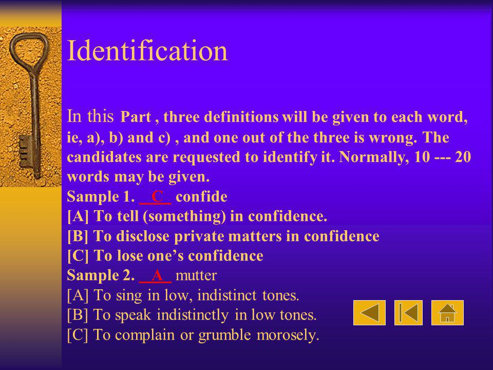 Identification In this Part, three definitions will be given to each word, ie, a), b) and c), and one out of the three is wrong. The candidates are re