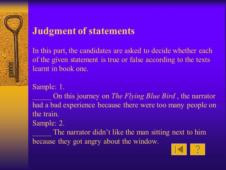 Judgment of statements In this part, the candidates are asked to decide whether each of the given statement is true or false according to the texts le