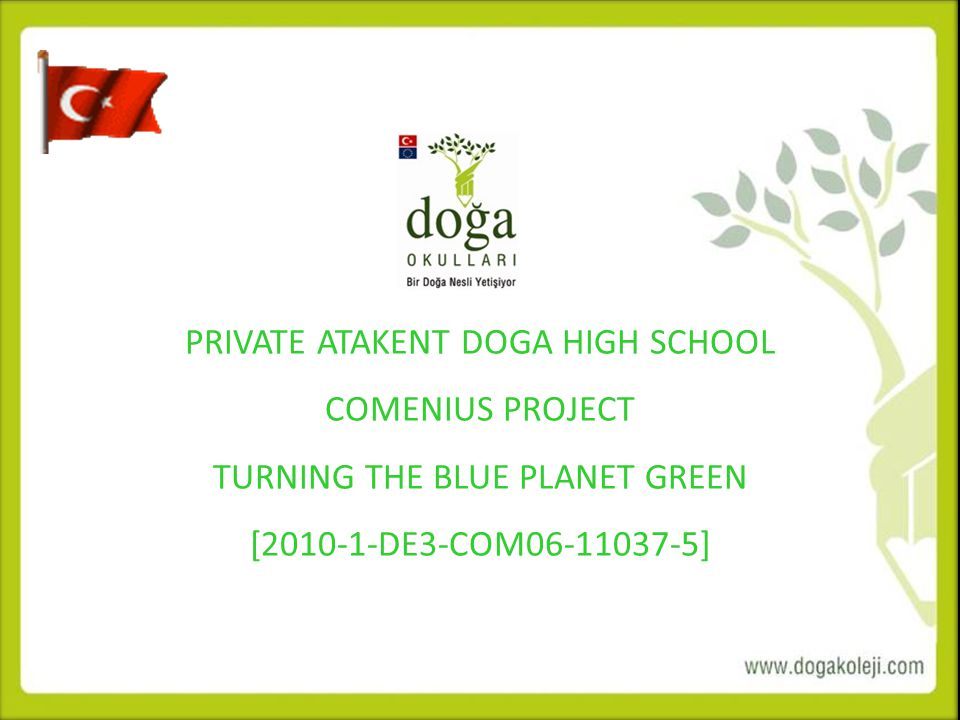 ATAKENT LİSE KAYIT ÇALIŞMALARI PRIVATE ATAKENT DOGA HIGH SCHOOL COMENIUS PROJECT TURNING THE BLUE PLANET GREEN [2010-1-DE3-COM06-11037-5]