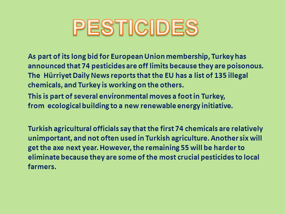 As part of its long bid for European Union membership, Turkey has announced that 74 pesticides are off limits because they are poisonous.