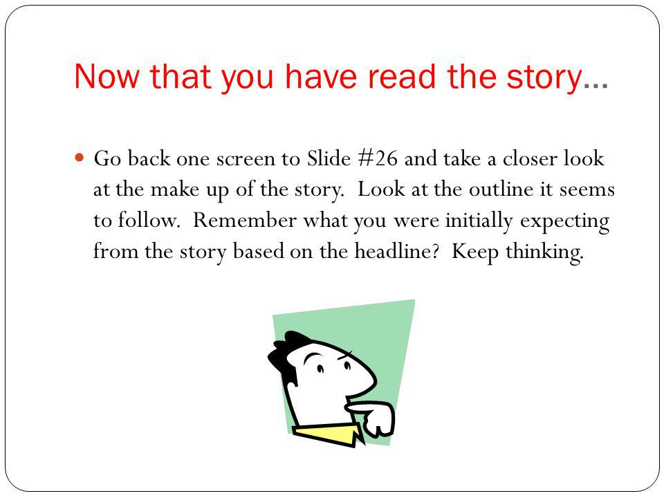 Now that you have read the story… Go back one screen to Slide #26 and take a closer look at the make up of the story.