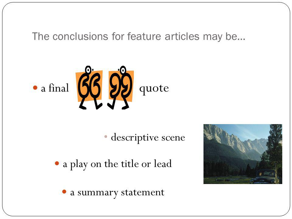 a final descriptive scene a play on the title or lead a summary statement The conclusions for feature articles may be… quote