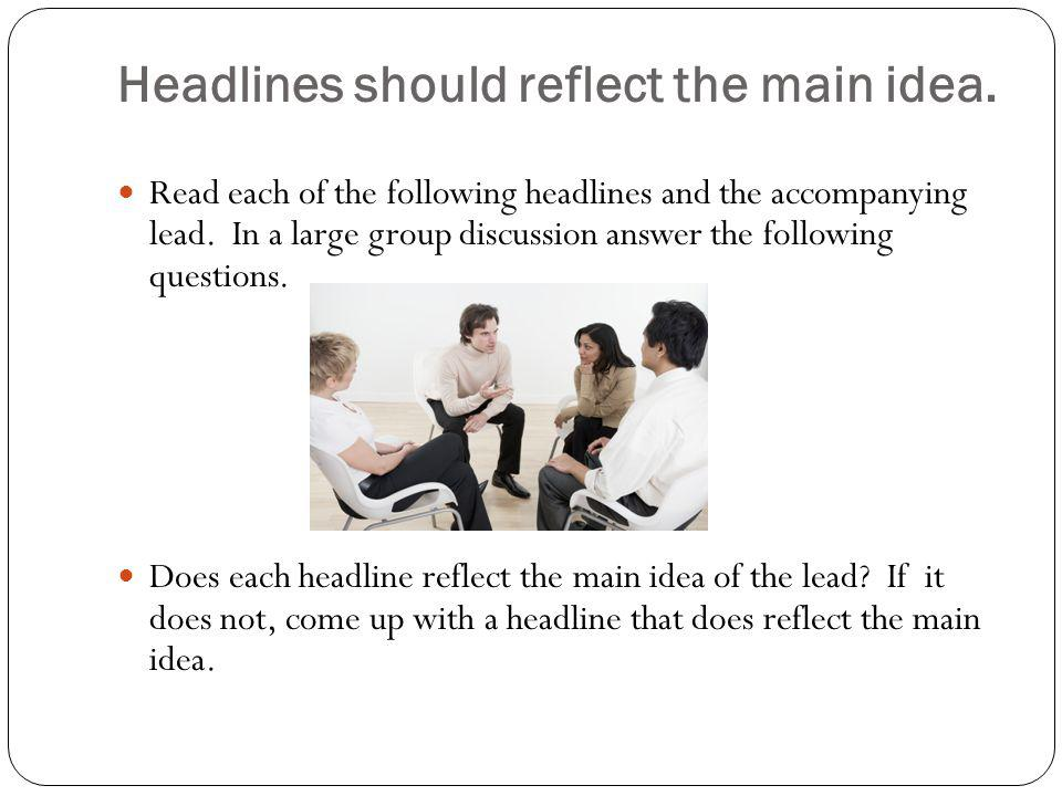 Headlines should reflect the main idea.
