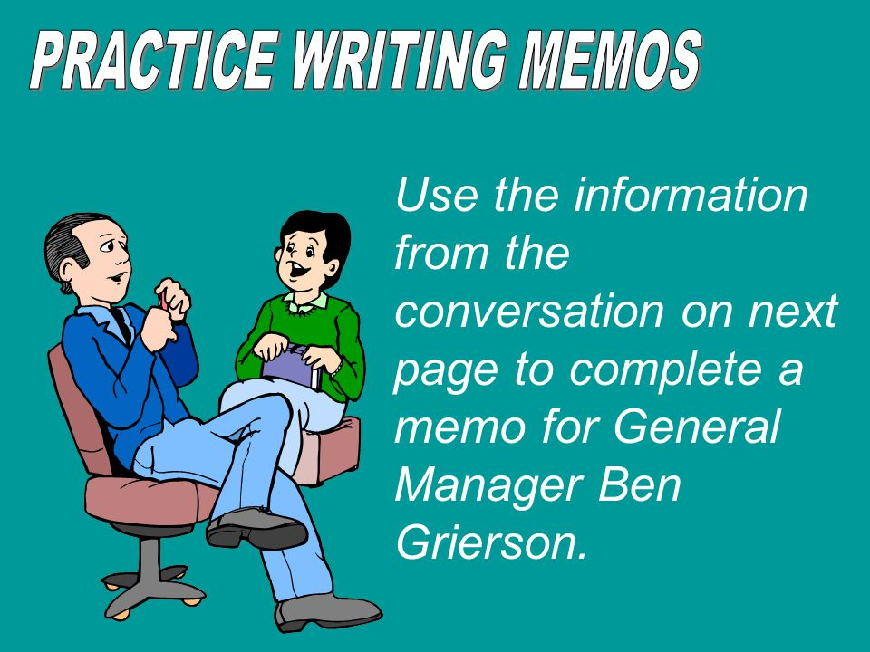 Use the information from the conversation on next page to complete a memo for General Manager Ben Grierson.