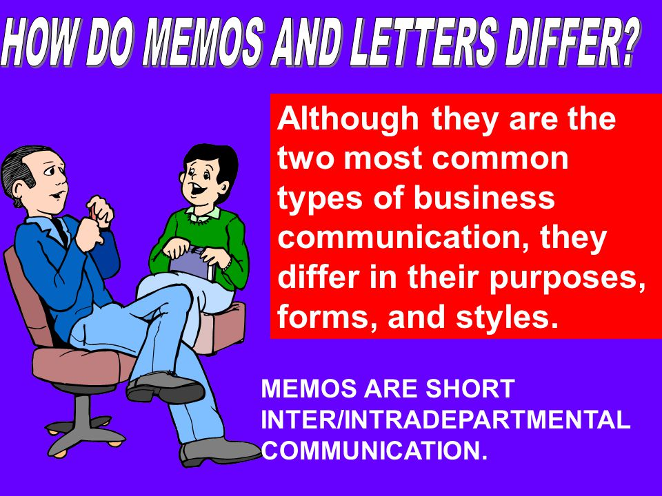 Although they are the two most common types of business communication, they differ in their purposes, forms, and styles. MEMOS ARE SHORT INTER/INTRADE