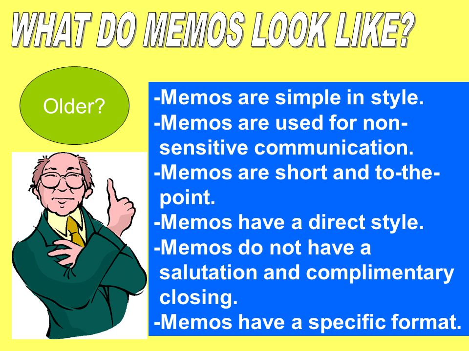 -Memos are simple in style. -Memos are used for non- sensitive communication. -Memos are short and to-the- point. -Memos have a direct style. -Memos d