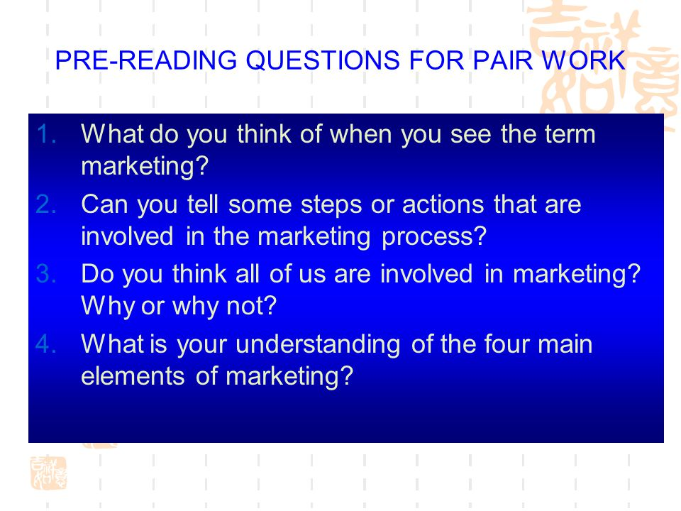 PRE-READING QUESTIONS FOR PAIR WORK 1.What do you think of when you see the term marketing? 2.Can you tell some steps or actions that are involved in