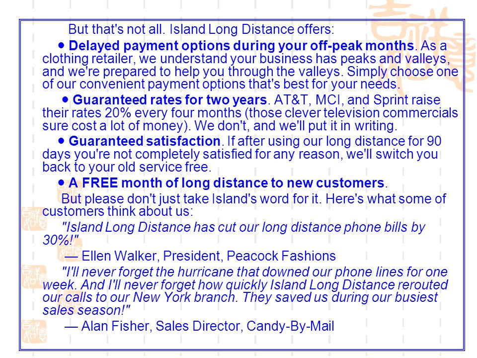 But that's not all. Island Long Distance offers: Delayed payment options during your off-peak months. As a clothing retailer, we understand your busin