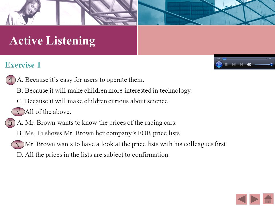 Active Listening Exercise 1 A. A new mode of vehicle. B. Craftwork. C. Toys.D. Games. A. Because its telecontrol racing cars are of fair price. B. Bec