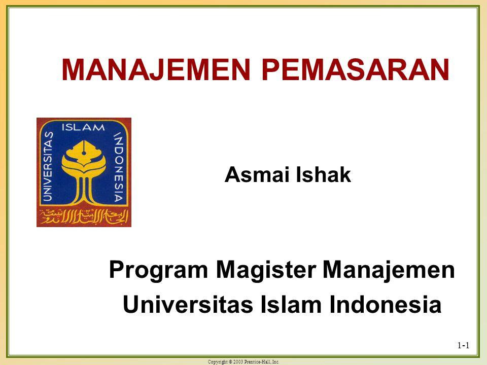 Copyright © 2003 Prentice-Hall, Inc. 1-1 MANAJEMEN PEMASARAN Asmai Ishak Program Magister Manajemen Universitas Islam Indonesia