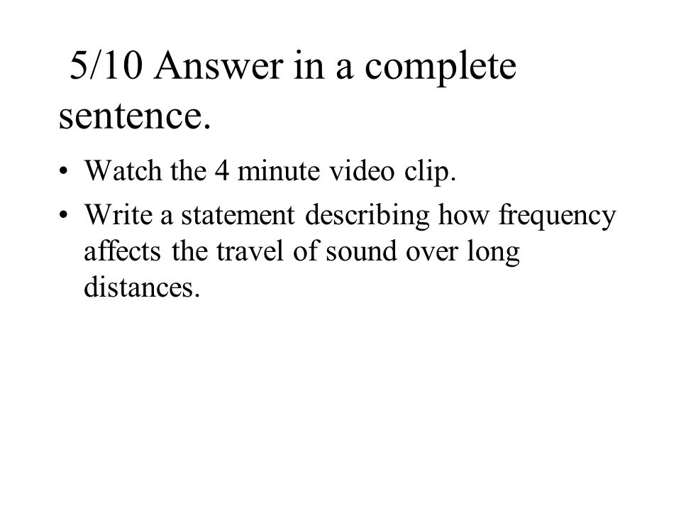 5/10 Answer in a complete sentence. Watch the 4 minute video clip.