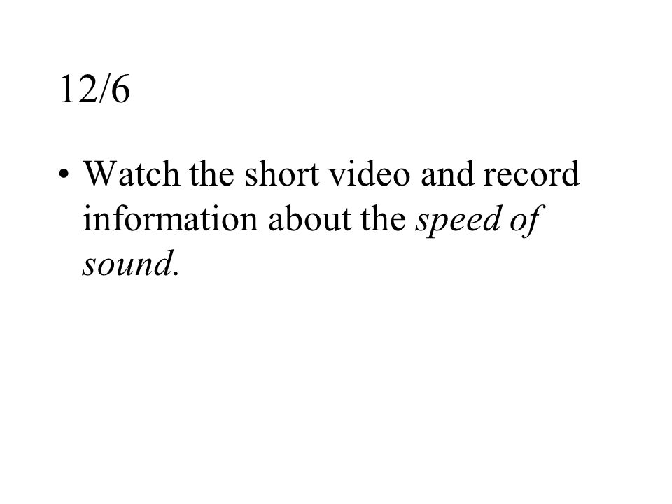 12/6 Watch the short video and record information about the speed of sound.