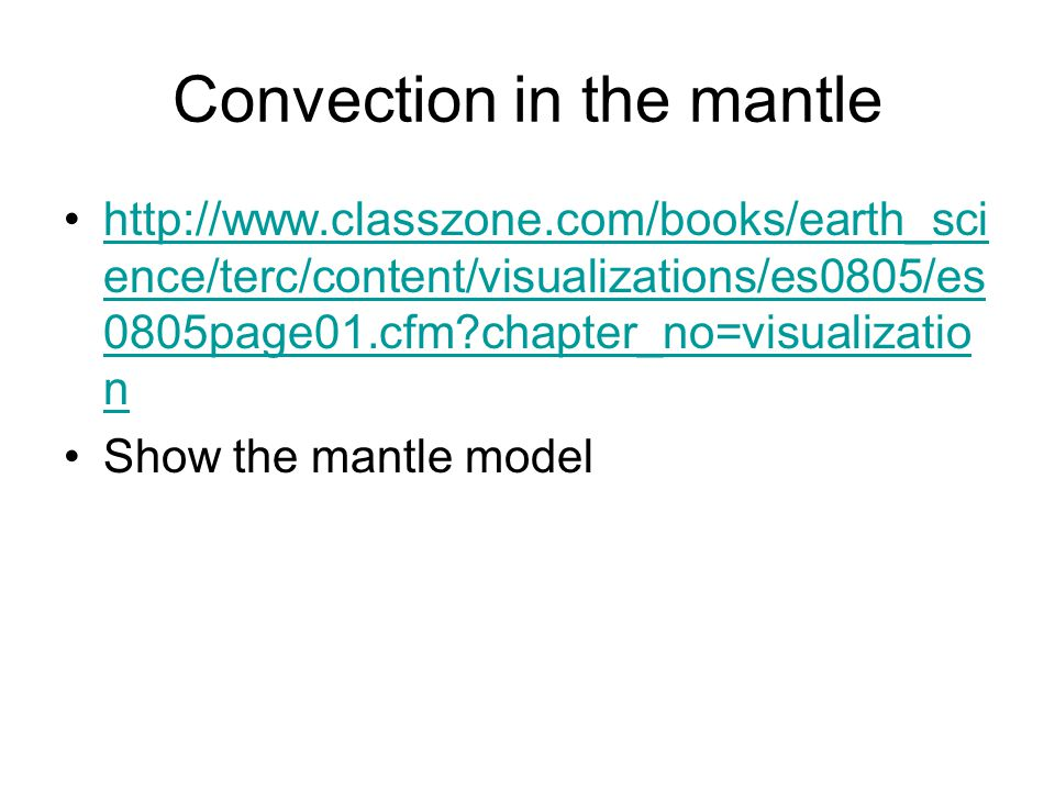Convection in the mantle http://www.classzone.com/books/earth_sci ence/terc/content/visualizations/es0805/es 0805page01.cfm?chapter_no=visualizatio nh