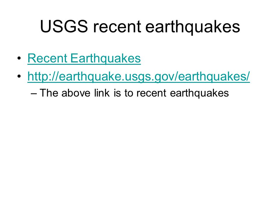 USGS recent earthquakes Recent Earthquakes http://earthquake.usgs.gov/earthquakes/ –The above link is to recent earthquakes