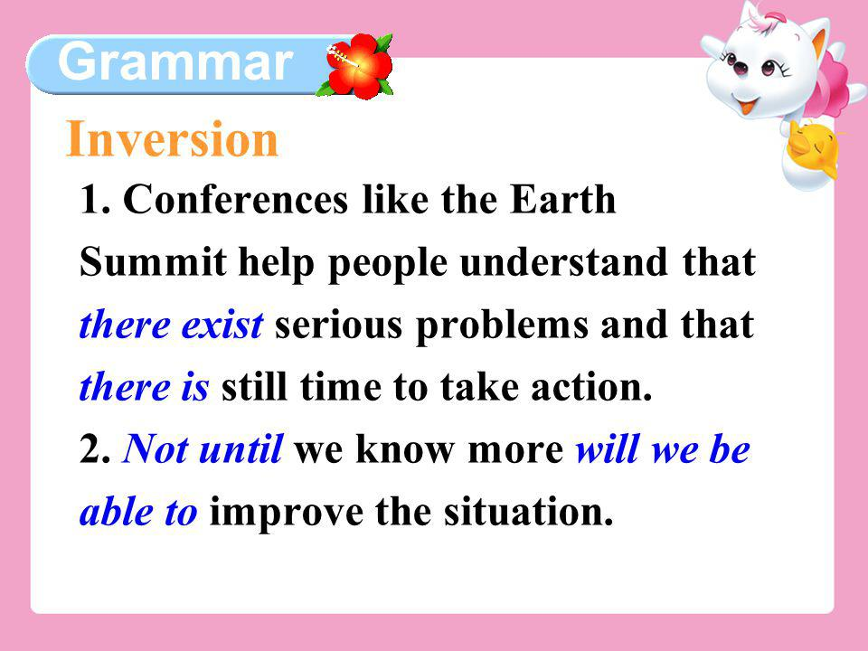 Grammar 1. Conferences like the Earth Summit help people understand that there exist serious problems and that there is still time to take action. 2.