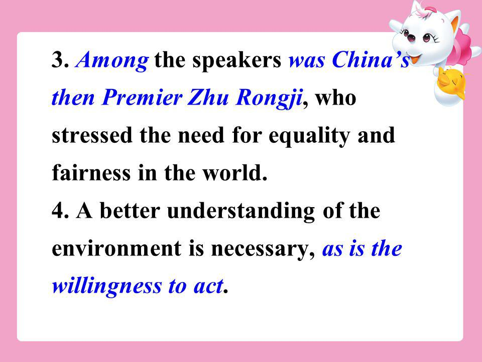3. Among the speakers was Chinas then Premier Zhu Rongji, who stressed the need for equality and fairness in the world. 4. A better understanding of t