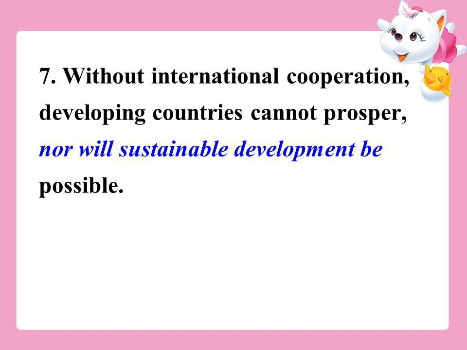 7. Without international cooperation, developing countries cannot prosper, nor will sustainable development be possible.