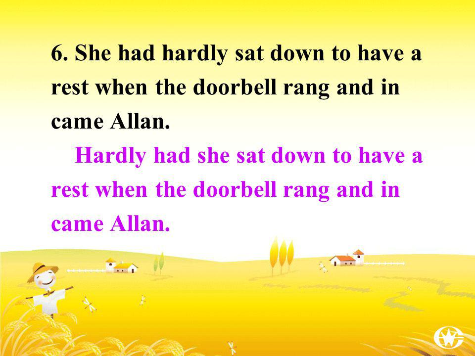 6. She had hardly sat down to have a rest when the doorbell rang and in came Allan.
