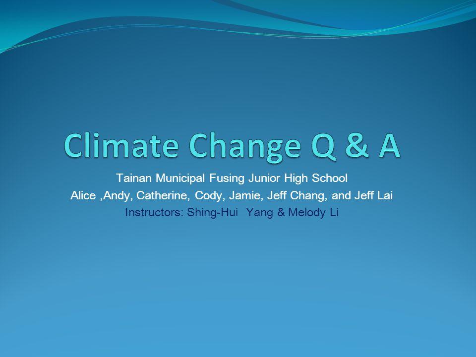 Tainan Municipal Fusing Junior High School Alice,Andy, Catherine, Cody, Jamie, Jeff Chang, and Jeff Lai Instructors: Shing-Hui Yang & Melody Li