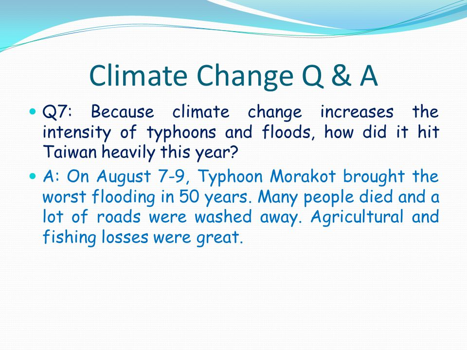 Climate Change Q & A Q7: Because climate change increases the intensity of typhoons and floods, how did it hit Taiwan heavily this year.