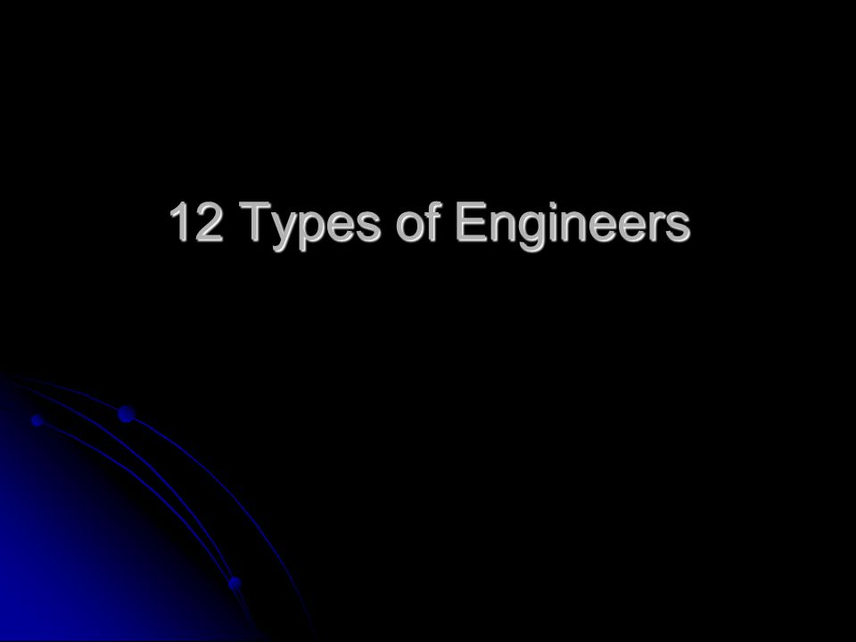 12 Types of Engineers