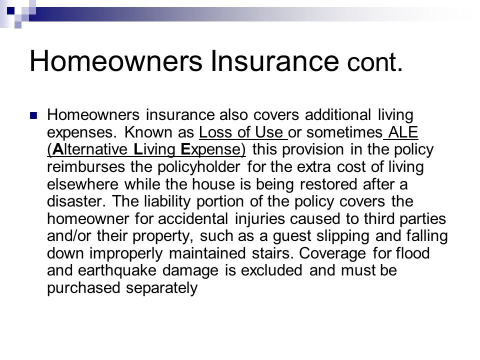 Homeowners Insurance cont. Homeowners insurance also covers additional living expenses.