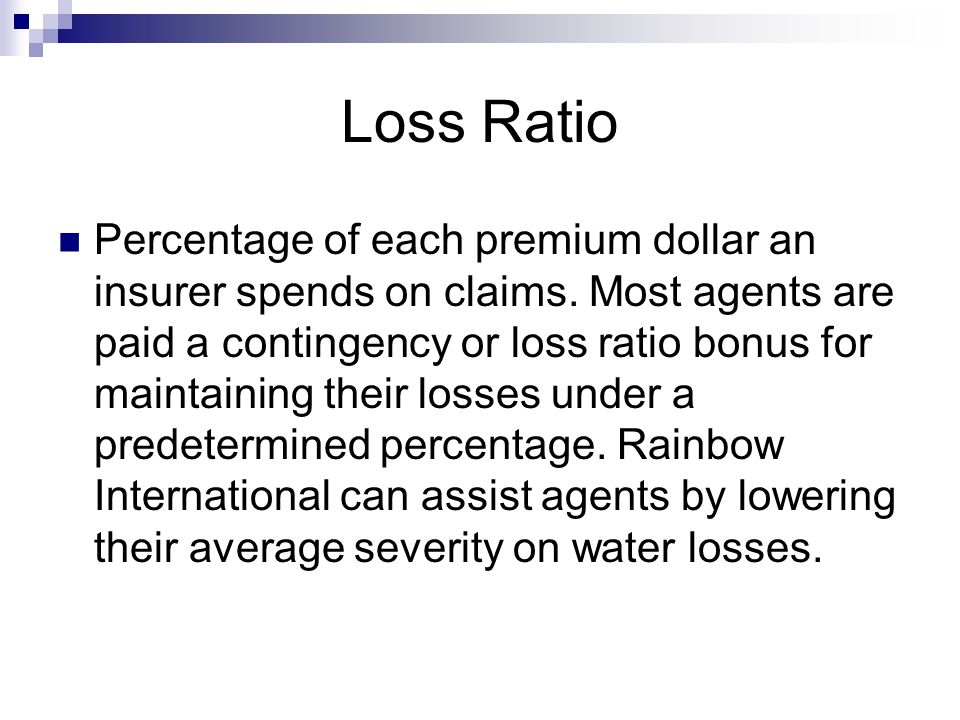Loss Ratio Percentage of each premium dollar an insurer spends on claims.