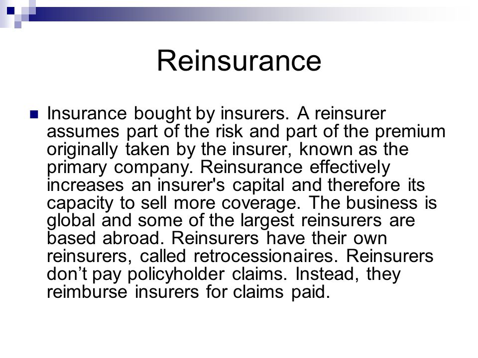 Reinsurance Insurance bought by insurers.