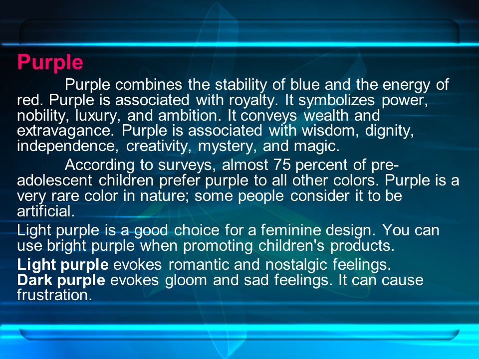 Purple Purple combines the stability of blue and the energy of red.