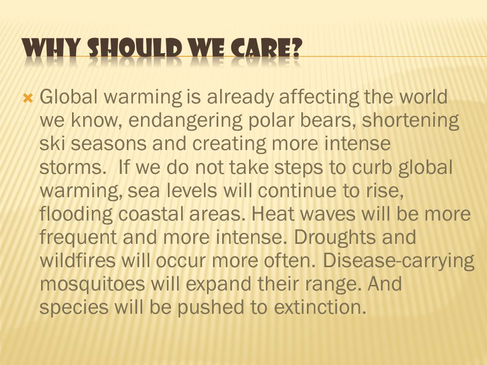 Global warming is already affecting the world we know, endangering polar bears, shortening ski seasons and creating more intense storms.
