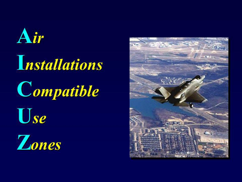The AICUZ Program DefinesDefines –Noise Zones –Accident Potential Zones Recommends Land Use GuidelinesRecommends Land Use Guidelines