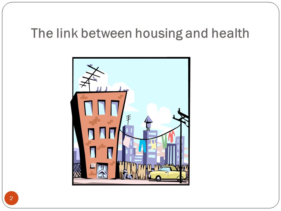 The link between housing and health 2