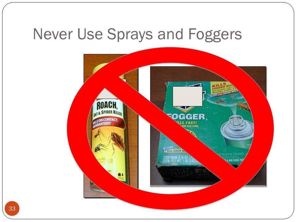 Never Use Sprays and Foggers 33