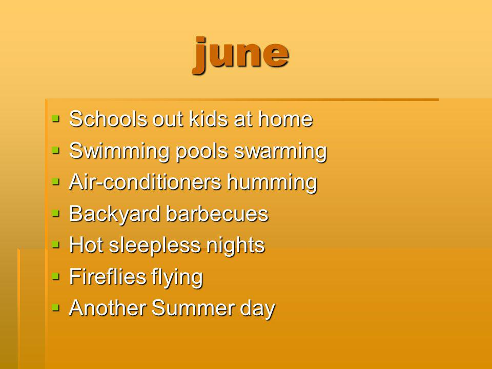 june june Schools out kids at home Schools out kids at home Swimming pools swarming Swimming pools swarming Air-conditioners humming Air-conditioners