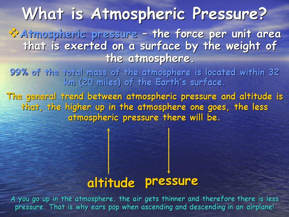 Measuring Atmospheric Pressure Measuring atmospheric pressure: Barometer – a device used to measure atmospheric pressure.