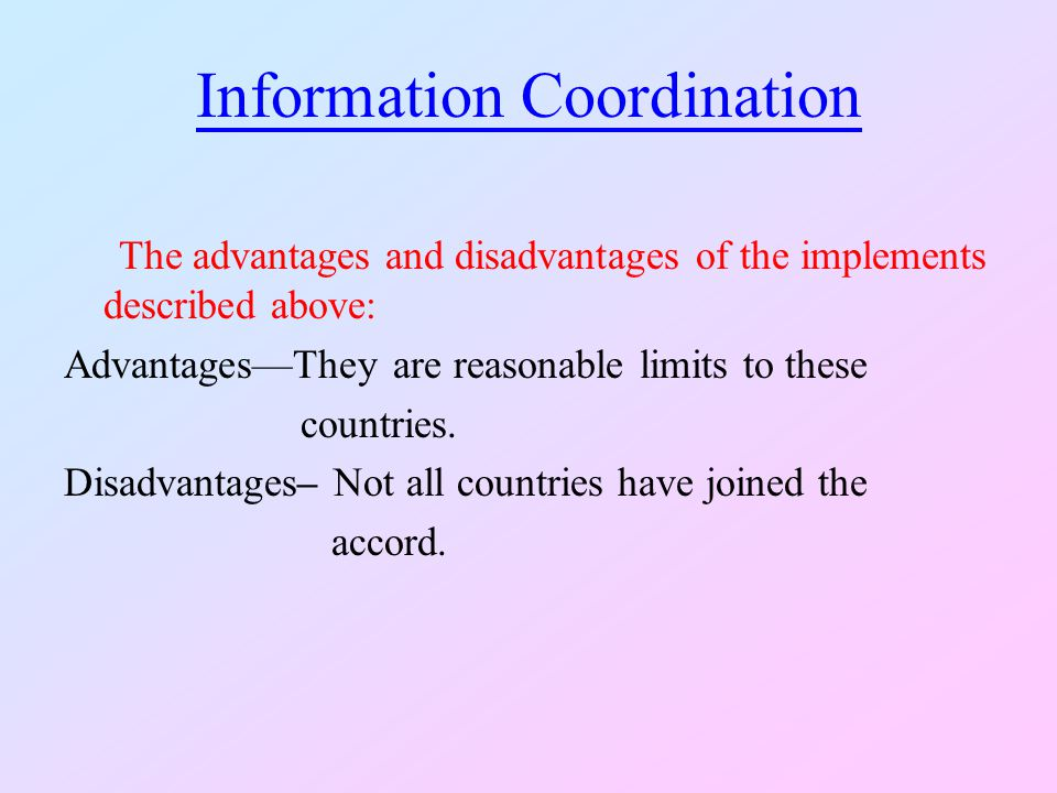 Information Coordination The advantages and disadvantages of the implements described above: AdvantagesThey are reasonable limits to these countries.
