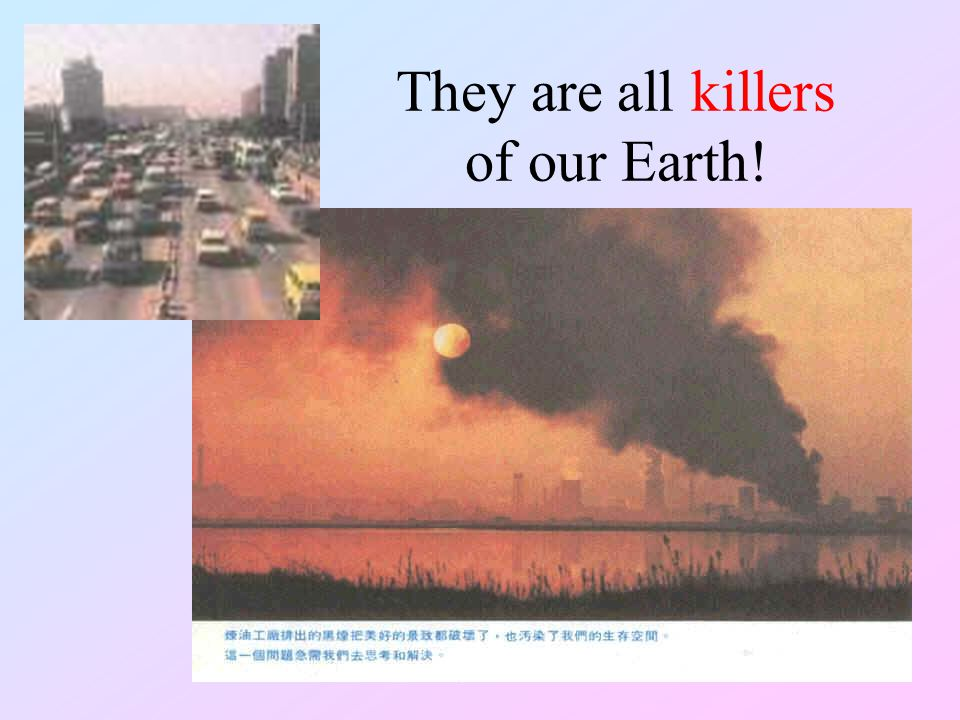 They are all killers of our Earth!