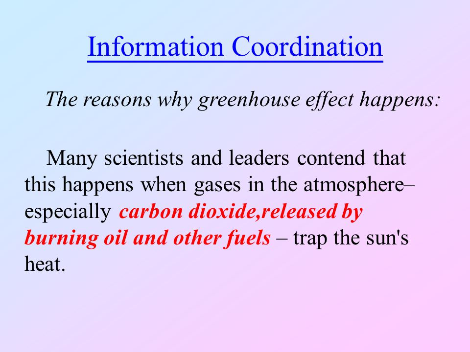 Information Coordination The reasons why greenhouse effect happens: 1.Burning Power Plants 2.Cars 5.