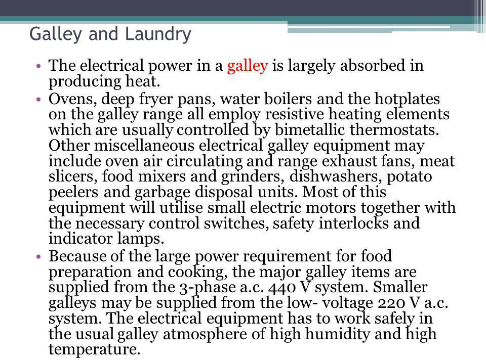 Galley and Laundry The electrical power in a galley is largely absorbed in producing heat. Ovens, deep fryer pans, water boilers and the hotplates on