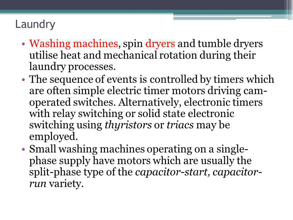 Laundry Washing machines, spin dryers and tumble dryers utilise heat and mechanical rotation during their laundry processes.