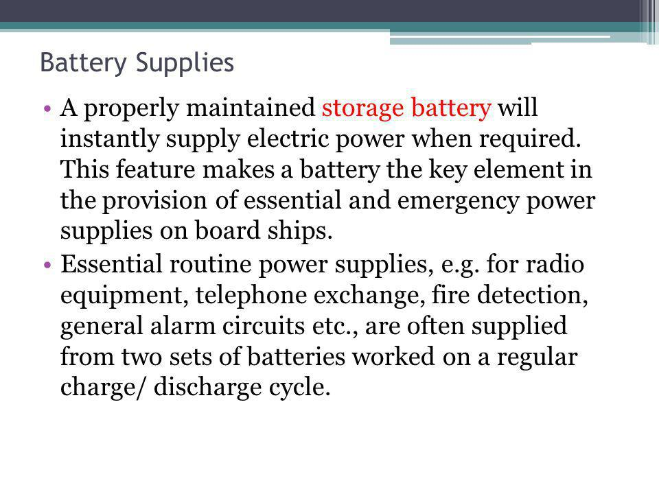 Battery Supplies A properly maintained storage battery will instantly supply electric power when required.