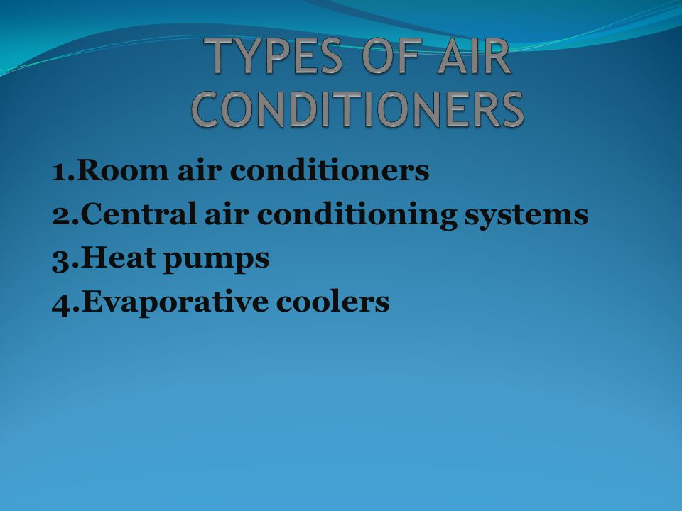 1.Room air conditioners 2.Central air conditioning systems 3.Heat pumps 4.Evaporative coolers