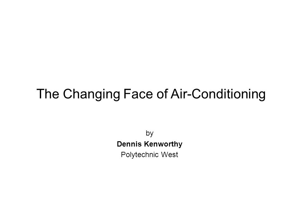 The Changing Face of Air-Conditioning by Dennis Kenworthy Polytechnic West