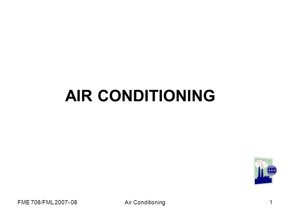 FME 706/FML 2007- 08Air Conditioning1 AIR CONDITIONING