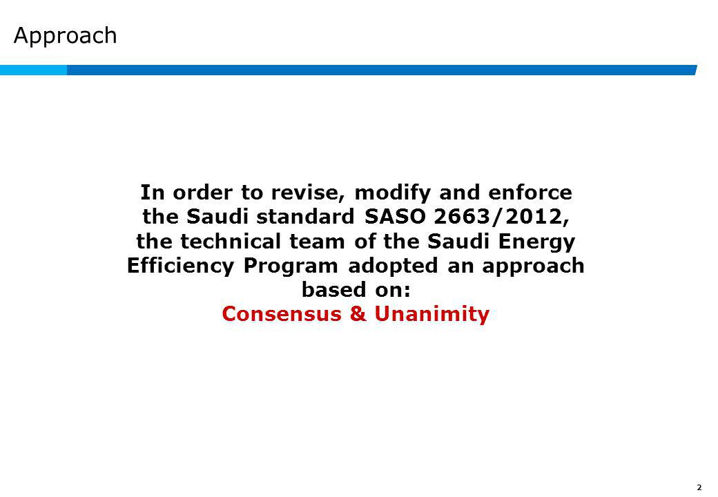 2 Approach In order to revise, modify and enforce the Saudi standard SASO 2663/2012, the technical team of the Saudi Energy Efficiency Program adopted