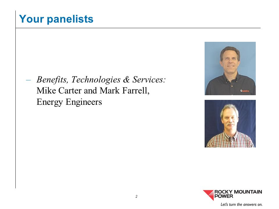 2 Your panelists –Benefits, Technologies & Services: Mike Carter and Mark Farrell, Energy Engineers