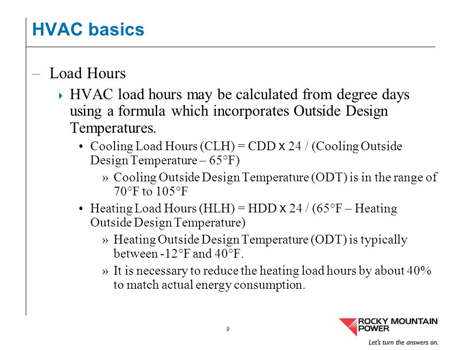 9 HVAC basics –Load Hours HVAC load hours may be calculated from degree days using a formula which incorporates Outside Design Temperatures. Cooling L