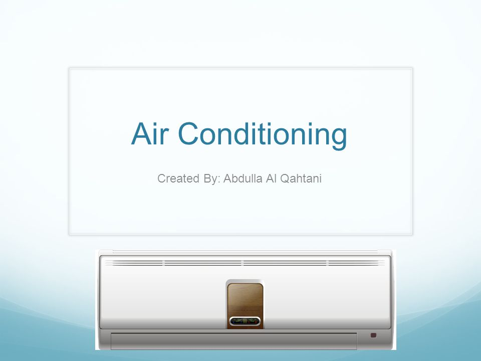 Air Conditioning Created By: Abdulla Al Qahtani